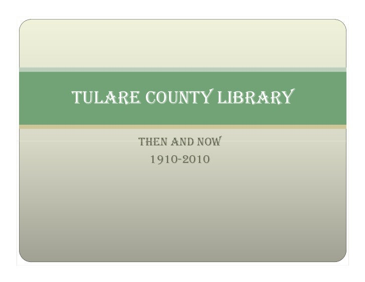TULARE COUNTY LIBRARY        THEN AND NOW         1910-2010