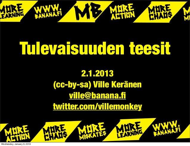 Tulevaisuuden teesit                                      2.1.2013                             (cc-by-sa) Ville Keränen   ...