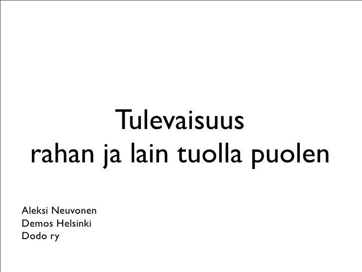Tulevaisuus  rahan ja lain tuolla puolen Aleksi Neuvonen Demos Helsinki Dodo ry