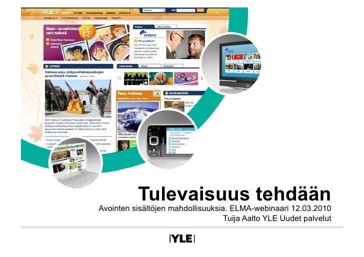 Tulevaisuus tehdään Avointen sisältöjen mahdollisuuksia. ELMA-webinaari 12.03.2010                                    Tuij...