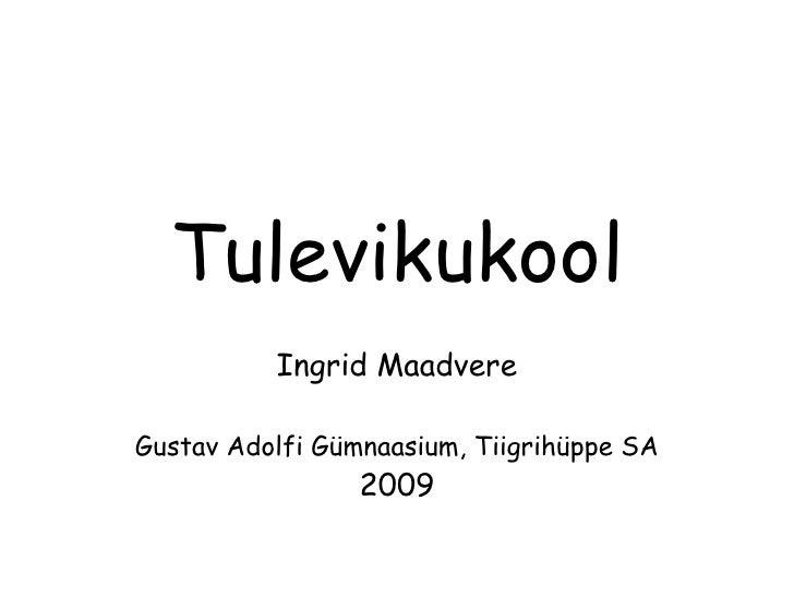 Tulevikukool Ingrid Maadvere Gustav Adolfi Gümnaasium, Tiigrihüppe SA 2009
