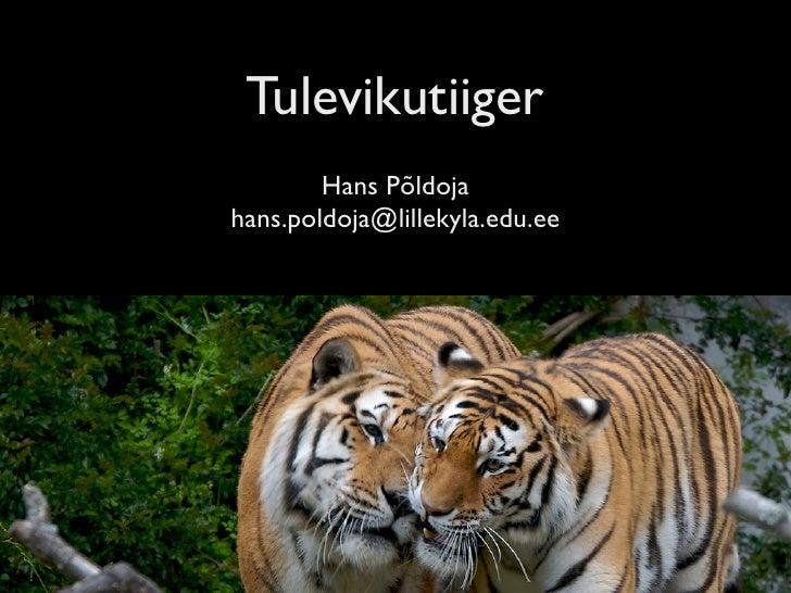Tulevikutiiger         Hans Põldoja hans.poldoja@lillekyla.edu.ee