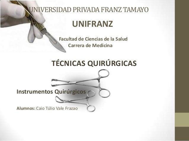 UNIVERSIDADPRIVADAFRANZTAMAYOUNIFRANZFacultad de Ciencias de la SaludCarrera de MedicinaTÉCNICAS QUIRÚRGICASInstrumentos Q...