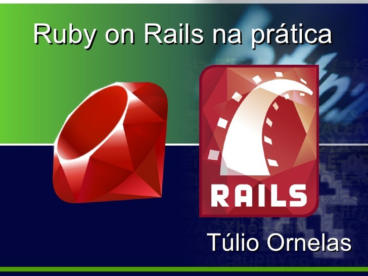Ruby on Rails na prática                  Túlio Ornelas