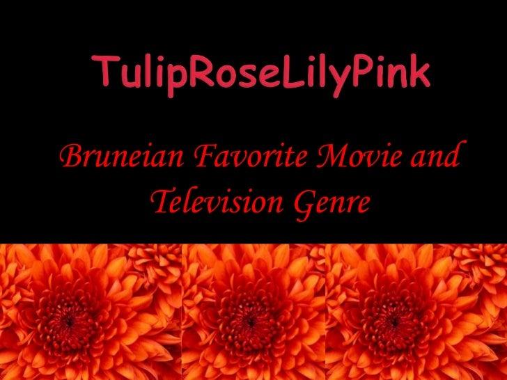 TulipRoseLilyPink<br />Bruneian Favorite Movie and Television Genre<br />