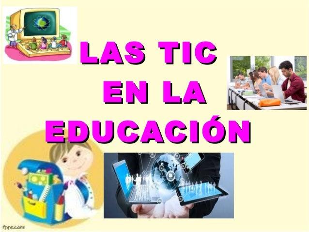 LAS TICLAS TIC EN LAEN LA EDUCACIÓNEDUCACIÓN