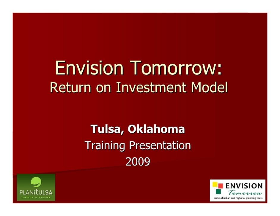 Envision Tomorrow: Return on Investment Model        Tulsa, Oklahoma      Training Presentation              2009