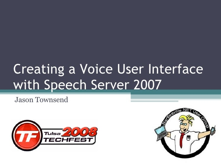 Creating a Voice User Interface with Speech Server 2007 Jason Townsend