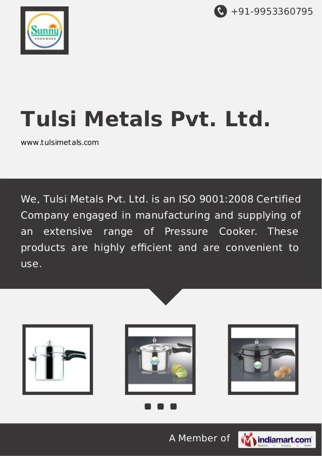 +91-9953360795  Tulsi Metals Pvt. Ltd. www.tulsimetals.com  We, Tulsi Metals Pvt. Ltd. is an ISO 9001:2008 Certified Compa...