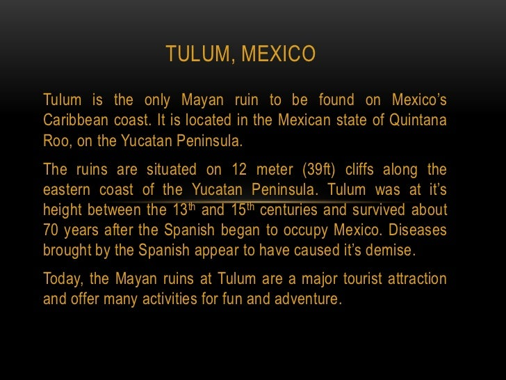 Tulum, Mexico<br />Tulum is the only Mayan ruin to be found on Mexico's Caribbean coast. It is located in the Mexican stat...