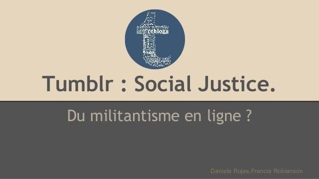 Tumblr : Social Justice. Du militantisme en ligne ? Daniela Rojas,Francia Robiarison