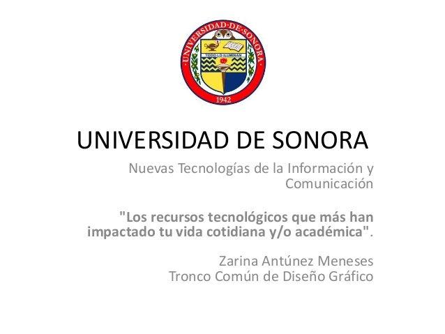 """UNIVERSIDAD DE SONORA Nuevas Tecnologías de la Información y Comunicación """"Los recursos tecnológicos que más han impactado..."""
