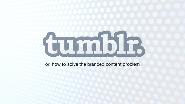 or: how to solve the branded content problem