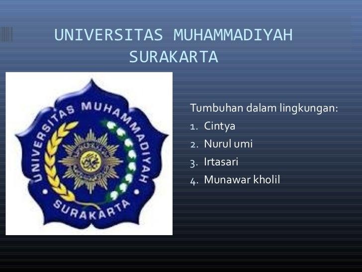 UNIVERSITAS MUHAMMADIYAH        SURAKARTA             Tumbuhan dalam lingkungan:             1. Cintya             2. Nuru...