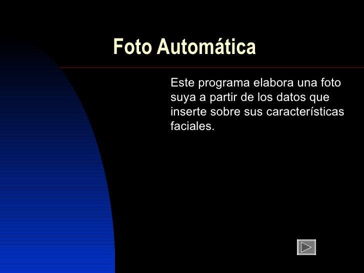 Foto Automática Este programa  elabora  u n a foto su y a a partir d e l os datos que  inser t e sobre sus  característica...