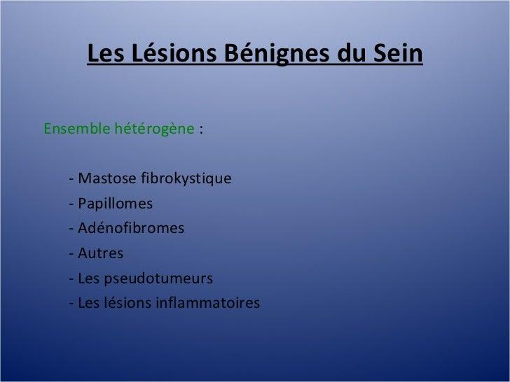 Les Lésions Bénignes du Sein Ensemble hétérogène  :  - Mastose fibrokystique - Papillomes - Adénofibromes - Autres - Les p...