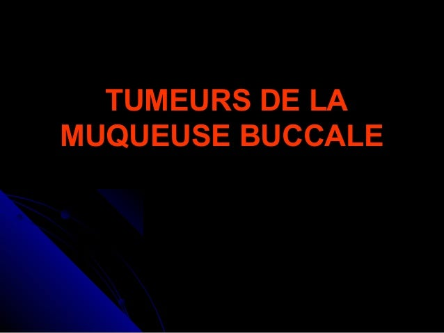 TUMEURS DE LA MUQUEUSE BUCCALE