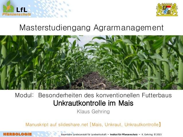 Bayerische Landesanstalt für Landwirtschaft – Institut für Pflanzenschutz – K. Gehring © 2015 Pflanzenschutz HERBOLOGIE Lf...