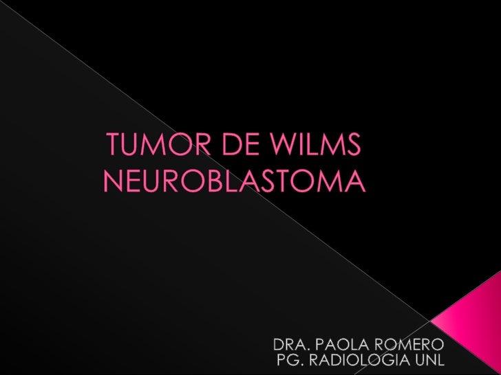    Neoplasia maligna del riñón Nefroblastoma    Cáncer abdominal en niños mas frecuente.[1]   Se presenta en (1 de cada...