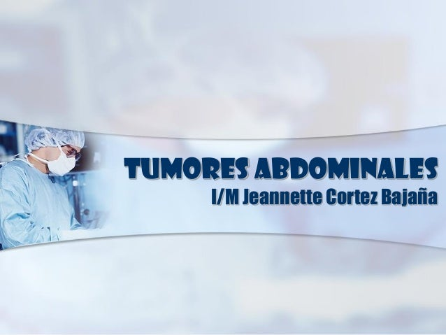 Tumores Abdominales I/M Jeannette Cortez Bajaña