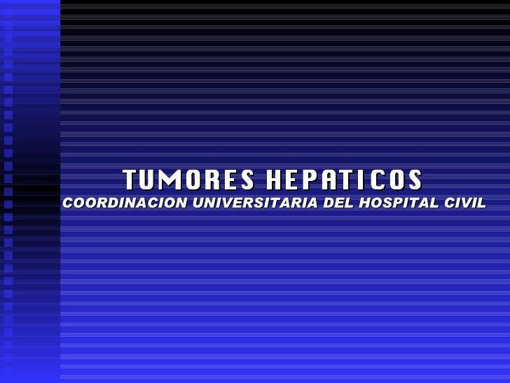 TUMORES HEPATICOS COORDINACION UNIVERSITARIA DEL HOSPITAL CIVIL