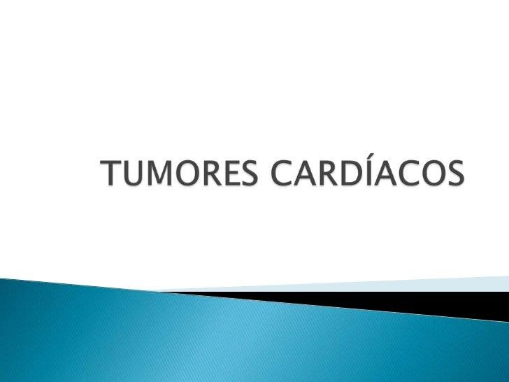    Tumores más frecuentes del corazón son los    metastásicos.   Aparecen en aproximadamente el 5% de los    pacientes q...