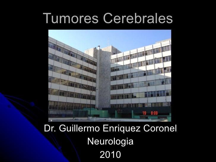 Tumores Cerebrales Dr. Guillermo Enriquez Coronel Neurologia 2010