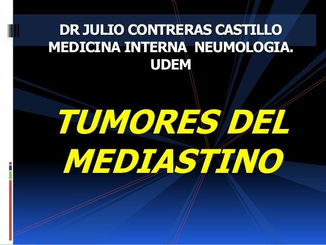 TUMORES DEL MEDIASTINO DR JULIO CONTRERAS CASTILLO MEDICINA INTERNA NEUMOLOGIA. UDEM