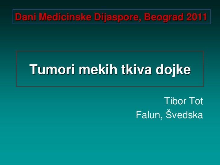 Dani Medicinske Dijaspore, Beograd 2011  Tumori mekih tkiva dojke                              Tibor Tot                  ...