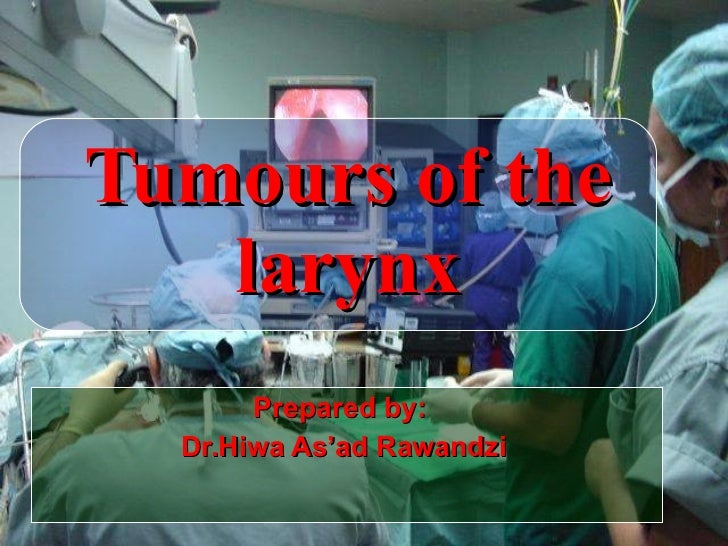 Tumours of the larynx Prepared by: Dr.Hiwa As'ad Rawandzi