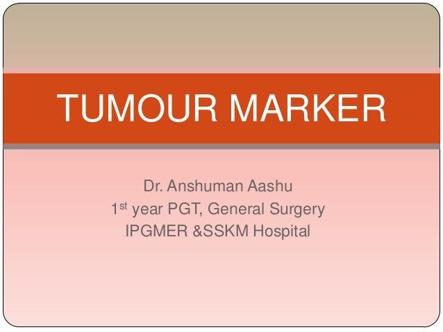 Dr. Anshuman Aashu 1st year PGT, General Surgery IPGMER &SSKM Hospital TUMOUR MARKER