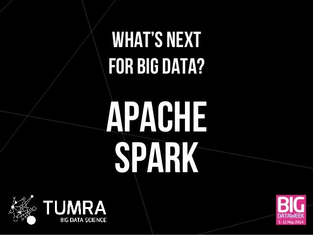 WHAT'S NEXT FOR BIG DATA? APACHE SPARK