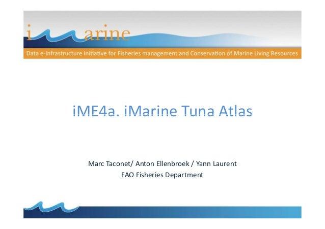 iME4a. iMarine Tuna AtlasiME4a. iMarine Tuna Atlas Marc Taconet/ Anton Ellenbroek / Yann Laurent FAO Fisheries Department