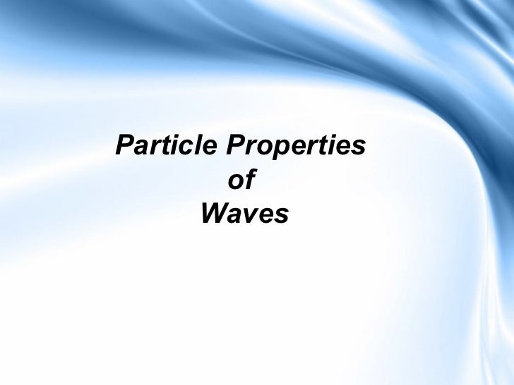 Particle Properties         of       Waves