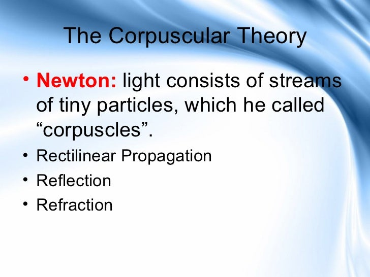 corpuscular theory of light Aether theory and newton's corpuscular theory of light saved by boscovich's theory roger j anderton rjanderton@btinternetcom where: boscovich theory in context of gravitating aether.
