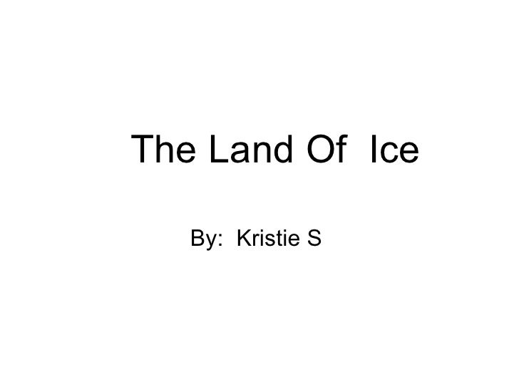 By:  Kristie S  The Land Of  Ice