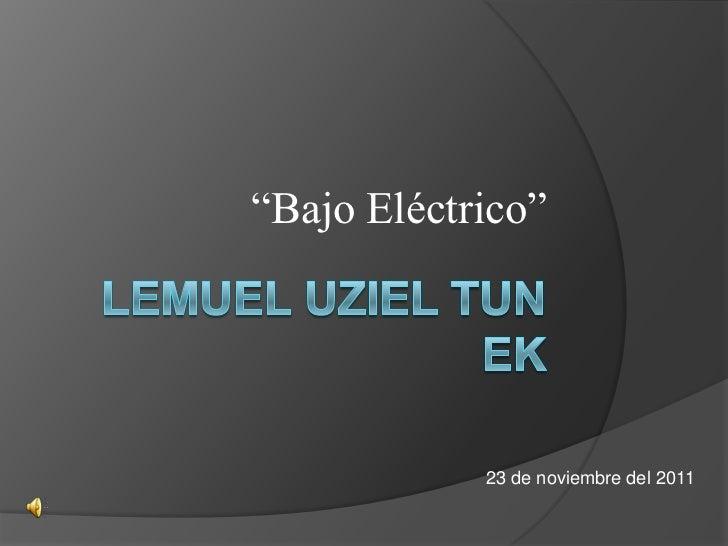 """""""Bajo Eléctrico""""            23 de noviembre del 2011"""