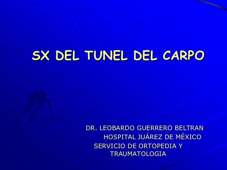 SX DEL TUNEL DEL CARPO      DR. LEOBARDO GUERRERO BELTRAN           HOSPITAL JUÁREZ DE MÉXICO        SERVICIO DE ORTOPEDIA...