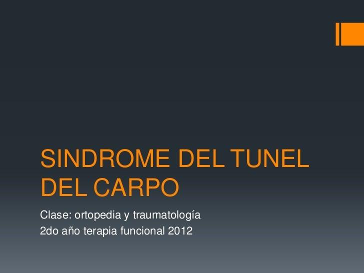 SINDROME DEL TUNELDEL CARPOClase: ortopedia y traumatología2do año terapia funcional 2012