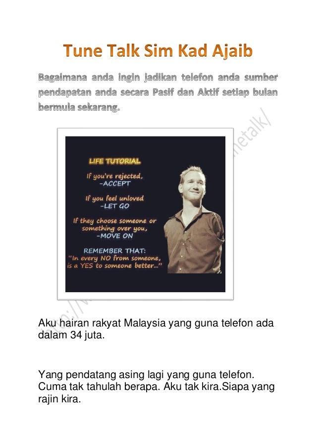 Aku hairan rakyat Malaysia yang guna telefon ada dalam 34 juta.  Yang pendatang asing lagi yang guna telefon. Cuma tak tah...