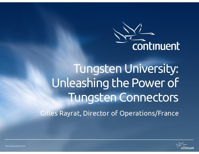 Tungsten University:                      Unleashing the Power of                         Tungsten Connectors             ...
