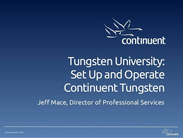 ©Continuent 2014 Tungsten University: Set Up and Operate Continuent Tungsten Jeff Mace, Director of Professional Services