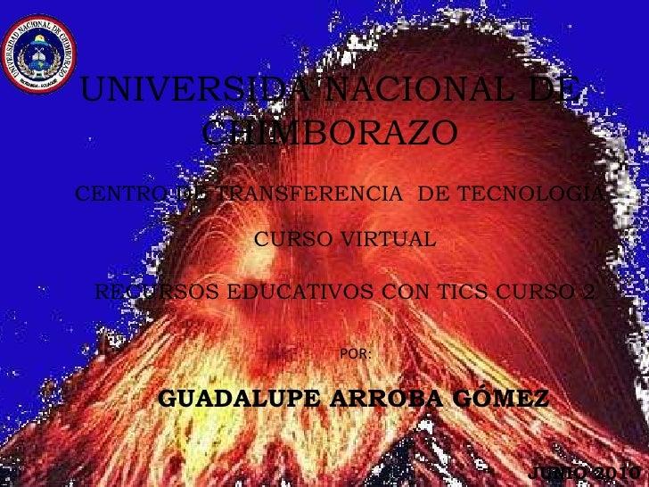 UNIVERSIDA NACIONAL DE CHIMBORAZO<br />CENTRO DE TRANSFERENCIA  DE TECNOLOGÍA<br />CURSO VIRTUAL<br />RECURSOS EDUCATIVOS ...