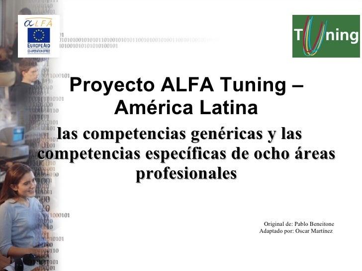 <ul><li>Proyecto ALFA Tuning – América Latina </li></ul><ul><li>las competencias genéricas y las competencias específicas ...