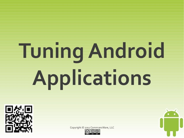 Tuning Android Applications    Copyright © 2011 CommonsWare, LLC