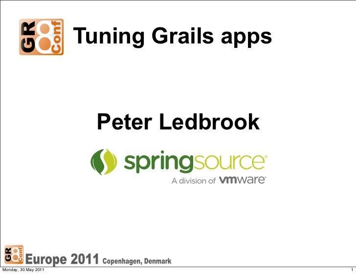 Tuning Grails apps                        Peter LedbrookMonday, 30 May 2011                        1