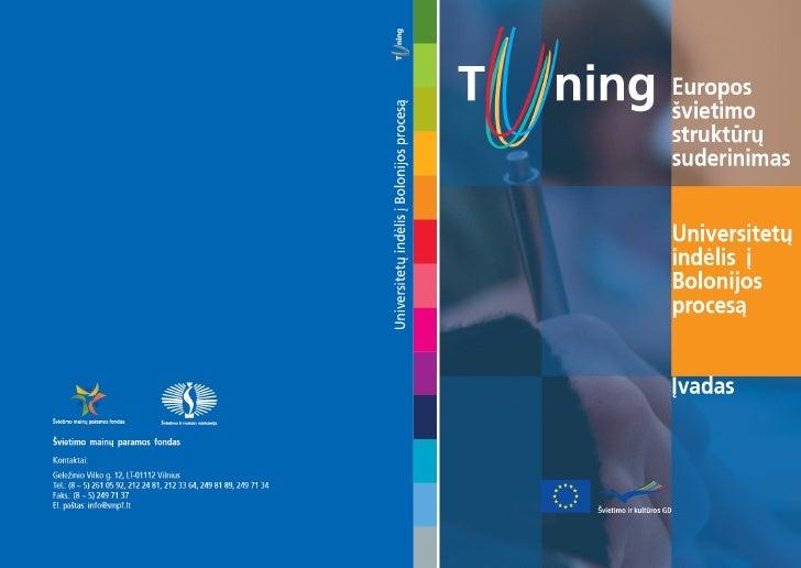 """Europos švietimo struktūrų suderinimas  Projekto pavadinimas """"Tuning"""" (liet. ,,suderinimas"""", """"dermė"""") pa-  brėžia sampratą..."""