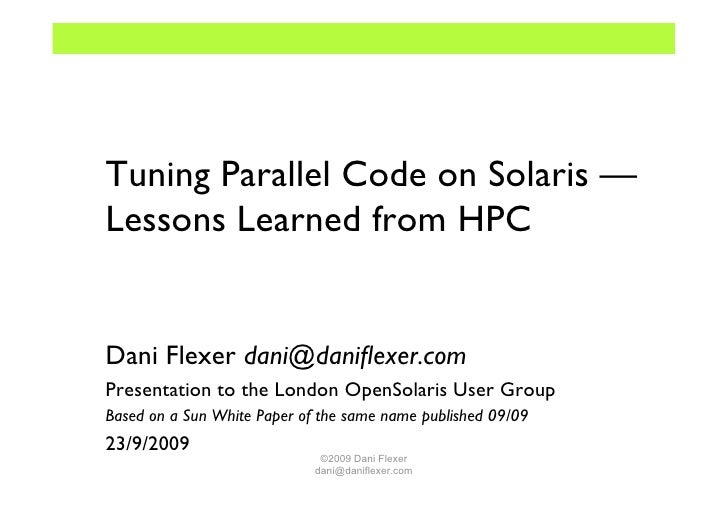 Tuning Parallel Code on Solaris —Lessons Learned from HPCDani Flexer dani@daniflexer.comPresentation to the London OpenSola...