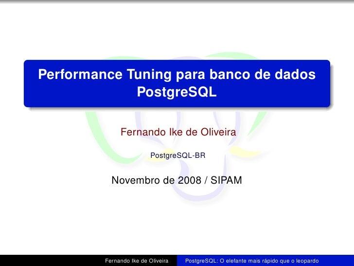 Performance Tuning para banco de dados              PostgreSQL                Fernando Ike de Oliveira                    ...