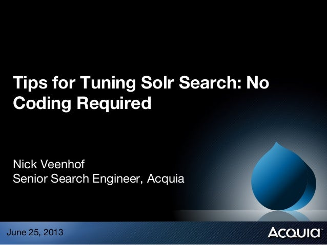 Tips for Tuning Solr Search: No Coding Required Nick Veenhof Senior Search Engineer, Acquia June 25, 2013